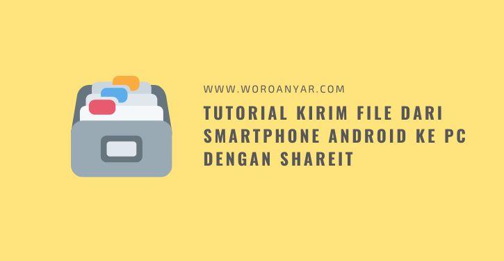 Tutorial Transfer/Kirim File dari Smartphone Android ke PC dengan SHAREit
