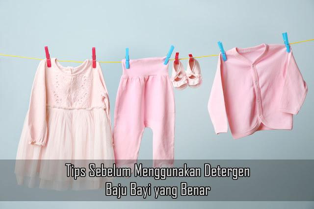 Tips Sebelum Menggunakan Detergen Baju Bayi yang Benar