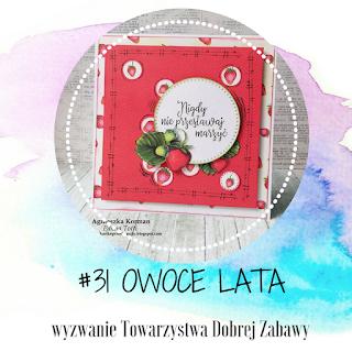 http://tdz-wyzwaniowo.blogspot.com/2018/06/wyzwanie-31-owoce-lata.html