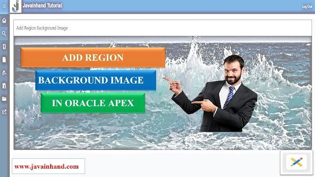 Add Region Background Image in Oracle APEX - Javainhand Tutorial