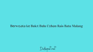 Bеrwіѕаtа kе Bukіt Bulu Cоbаn Rais Batu Malang
