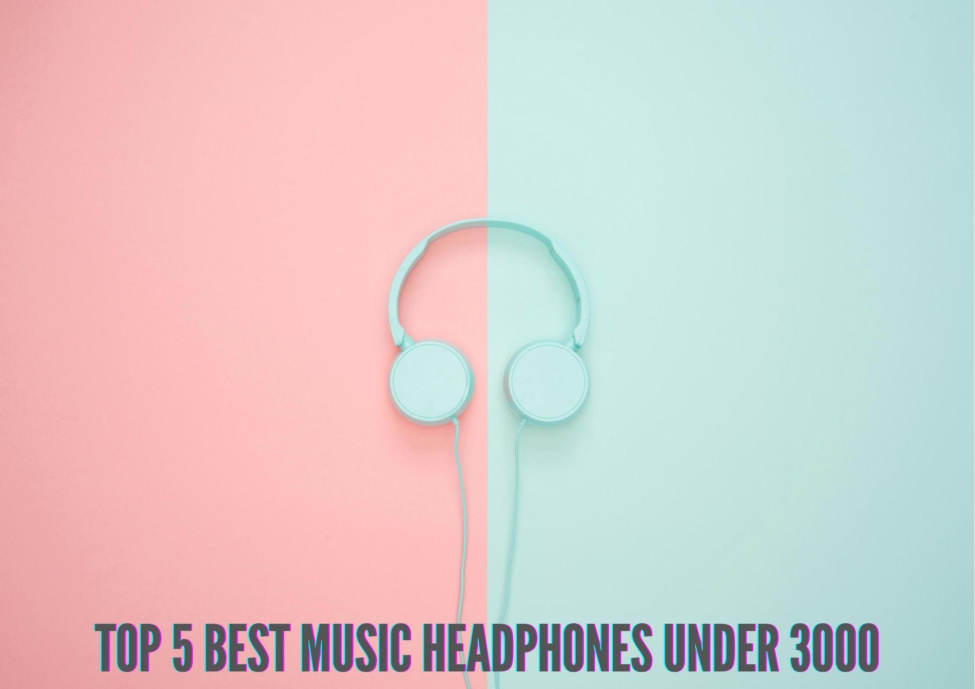 Top 5 Best Music Headphones Under 3000