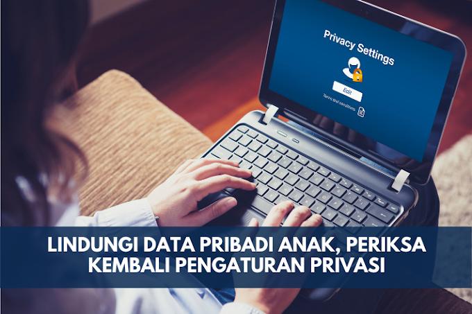 Lindungi Data Pribadi Anak, Periksa Kembali Pengaturan Privasi