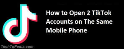 How to Open 2 TikTok Accounts on The Same Mobile Phone