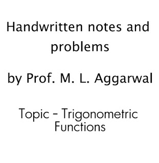 TROGONOMETRIC FUNCTIONS HAND WRITTEN NOTE BY PROF. M. L. AGGARWAL