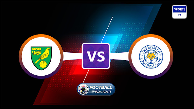 Norwich City vs Leicester City – Highlights