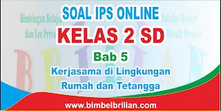 Soal IPS Online Kelas 2 SD Bab 5 Kerjasama di Lingkungan Rumah dan Tetangga Langsung Ada Nilainya