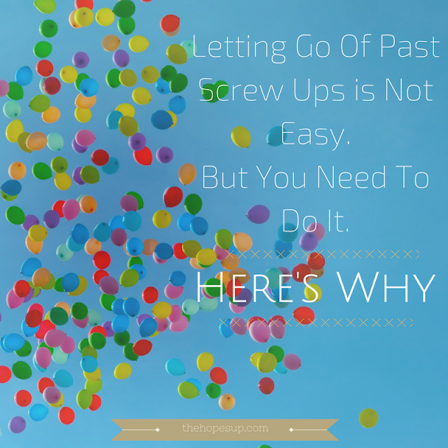 Letting Go Of Past Screw Ups is Not Easy.