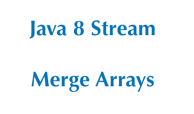 Java Program To Concatenate Two Arrays (+Java 8 Streams)