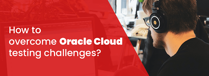How To Overcome Oracle Cloud Testing Challenges?