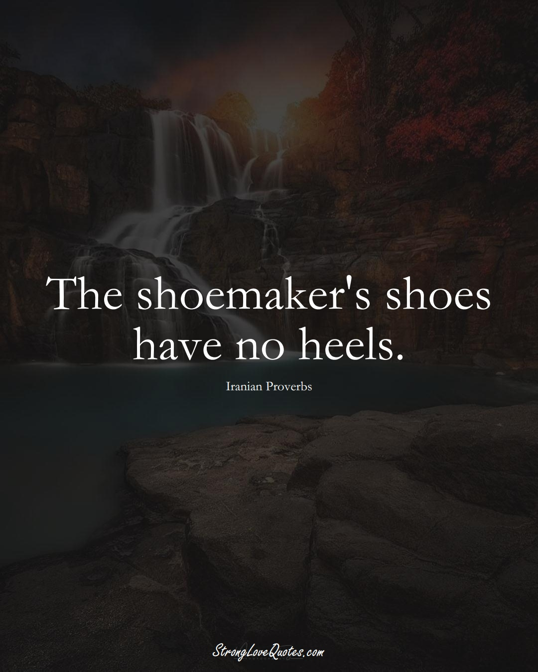 The shoemaker's shoes have no heels. (Iranian Sayings);  #MiddleEasternSayings