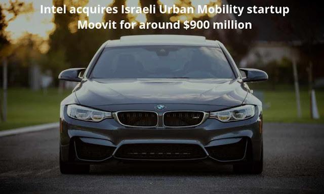 Intel acquires Israeli Urban Mobility startup Moovit for around $900 million