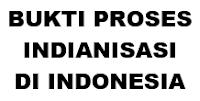 BUKTI PROSES INDIANISASI DI INDONESIA