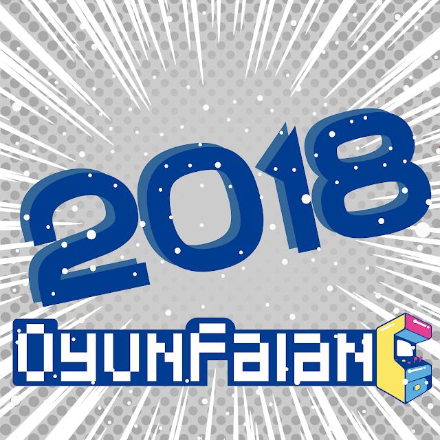 2018'E GİRMEK İÇİN 5 NEDEN oyunfalan.com'dan