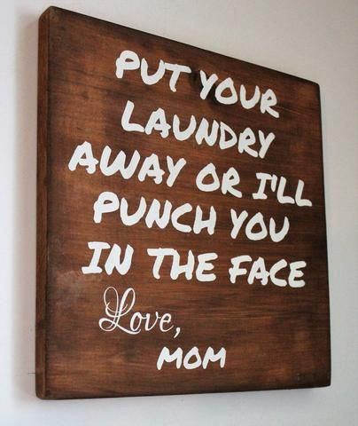 Put Your Laundry Away Or I'll Punch Your Face Love, Mom