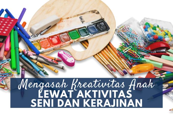 Mengasah Kreativitas Anak Lewat Aktivitas Seni dan Kerajinan