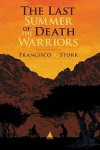 book cover of Last Summer of the Death Warriors by Francisco X Stork published by Arthur A Levine Books