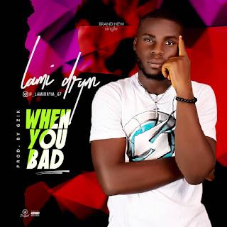 DOWNLOAD MP3: Lamidrym - When You Bad (Prod. by Gzik)