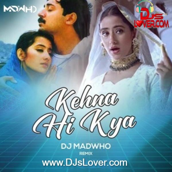 Kehna Hi Kya Remix DJ Madwho