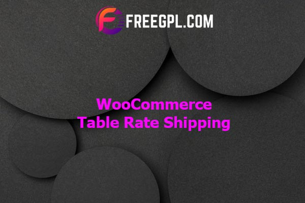 WooCommerce Table Rate Shipping Nulled Download Free
