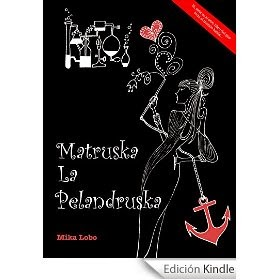 http://www.amazon.es/Matruska-Pelandruska-Mika-Lobo-ebook/dp/B00NI4JWB8/ref=zg_bs_827231031_f_18