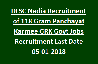 DLSC Nadia Recruitment of 118 Gram Panchayat Karmee GRK Govt Jobs Recruitment Notification Last Date 05-01-2018