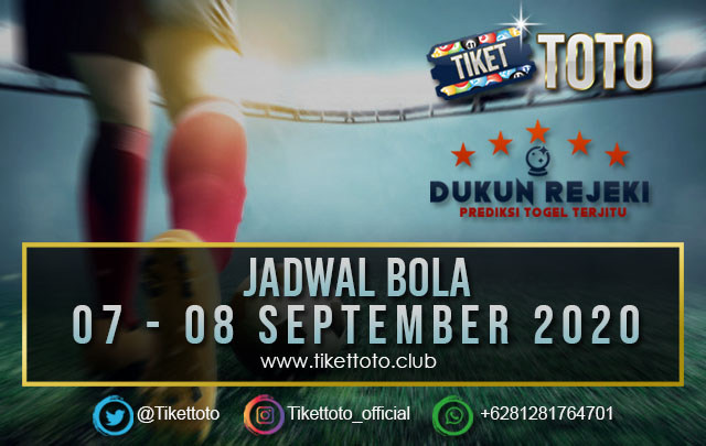 JADWAL PERTANDINGAN BOLA 07 – 08 SEPTEMBER 2020