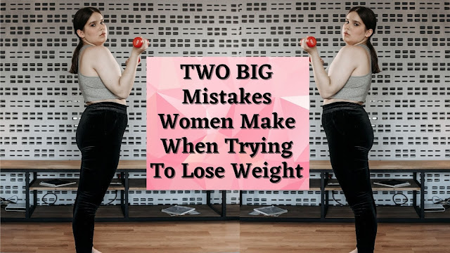 BIG Mistakes Women Make When Trying To Lose Weight