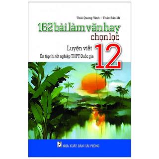 162 Bài Làm Văn Hay Chọn Lọc Lớp 12 - Luyện Viết - Ôn Tập Thi Tốt Nghiệp THPT Quốc Gia ebook PDF-EPUB-AWZ3-PRC-MOBI