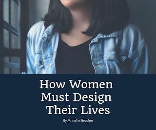 How Women Must Design Their Lives