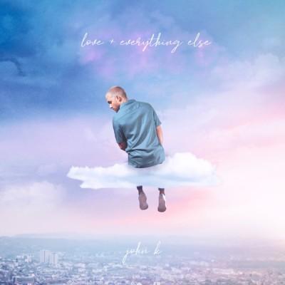 John K - love + everything else (2020) - Album Download, Itunes Cover, Official Cover, Album CD Cover Art, Tracklist, 320KBPS, Zip album