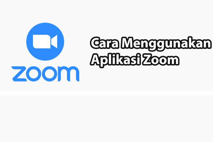 Panduan Lengkap Cara Menggunakan Aplikasi Zoom