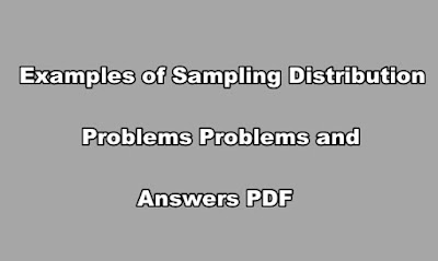 Examples of Sampling Distribution Problems Problems and Answers PDF.