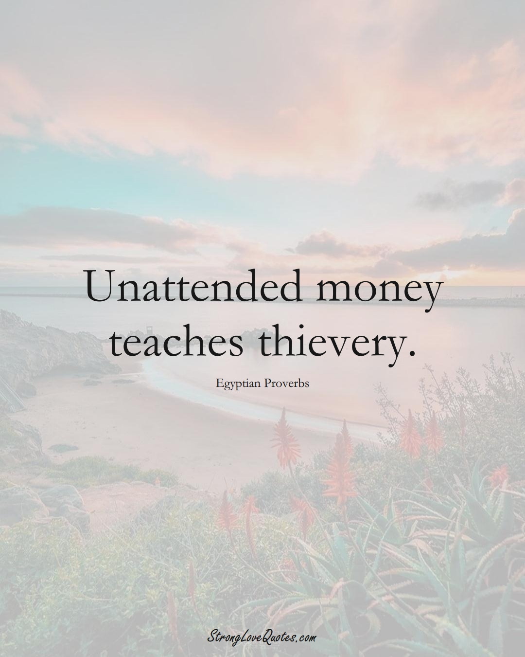 Unattended money teaches thievery. (Egyptian Sayings);  #MiddleEasternSayings