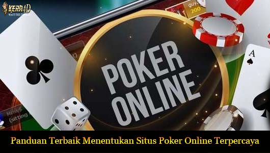 Panduan Terbaik Menentukan Situs Poker Online Terpercaya