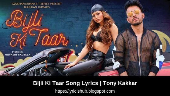 Bijli Ki Taar Song Lyrics | Tony Kakkar Feat. Urvashi Rautela | Bhushan Kumar | T-Series (Lyricishub)