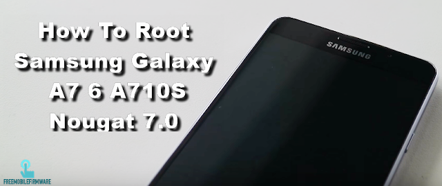 How To Root Samsung Galaxy A7 6 A710S Nougat 7.0