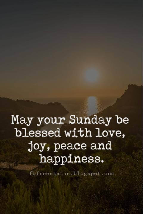 Sunday Morning Inspirational Quotes, May your Sunday be blessed with love, joy, peace and happiness.