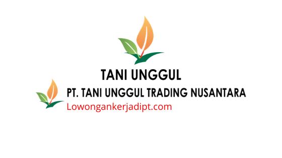 Lowongan Kerja PT Tani Unggul Trading Nusantara