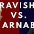 Arnab Goswami VS Ravish Kumar:सबसे लोकप्रिय टीवी समाचार एंकर?