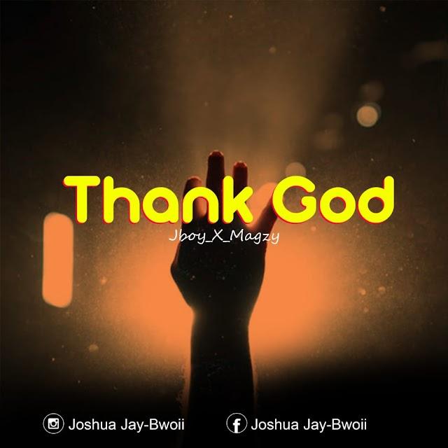 MUSIC : JBoy - Thank God (ft. Magzy)