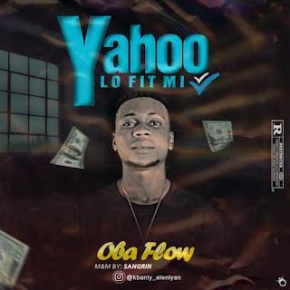 [Music] ObaFlow – Yahoo Lo Fit Mi