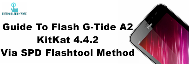 How To Flash G-Tide A2 KitKat 4.4.2 Via SPD Flashtool Method