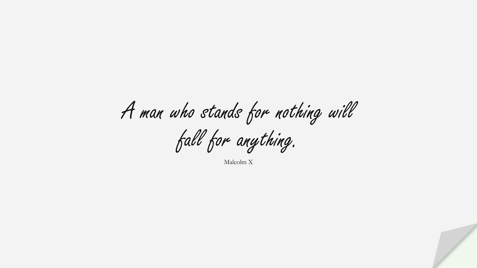 A man who stands for nothing will fall for anything. (Malcolm X);  #InspirationalQuotes
