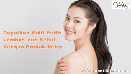 Dapatkan Kulit Putih, Lembut, dan Sehat Dengan  Produk Velvy