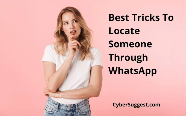 Best Tricks To Locate Someone Through WhatsApp