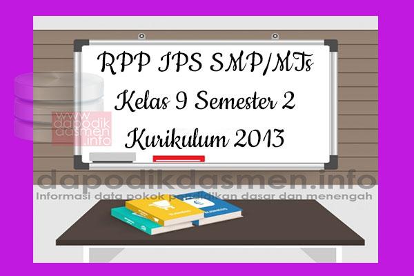 RPP IPS SMP MTs Kelas 9 Semester 2 Kurikulum 2013 Revisi Terbaru 2019-2020, RPP IPS Kelas 9 kurikulum 2013 Semester 2 Edisi Revisi 2019-2020, RPP IPS Semester 2 SMP MTs Kelas 9 Kurikulum 2013 Revisi 2019-2020, RPP IPS Kelas IX Semester 2 SMP Kurikulum 2013 Tahun 2019-2020, RPP SMP IPS Kelas IX Semester 2 Tahun 2019-2020