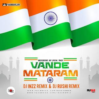 VANDE MATARAM REMIX DJ INZZ REMIX & DJ RUSHI REMIX