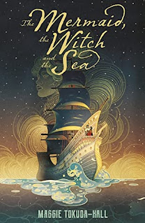 The Mermaid, The Witch, and the Sea by Maggie Tokuda-Hall cover