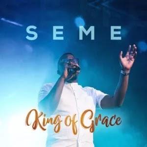 LYRICS: Seme - King of Grace